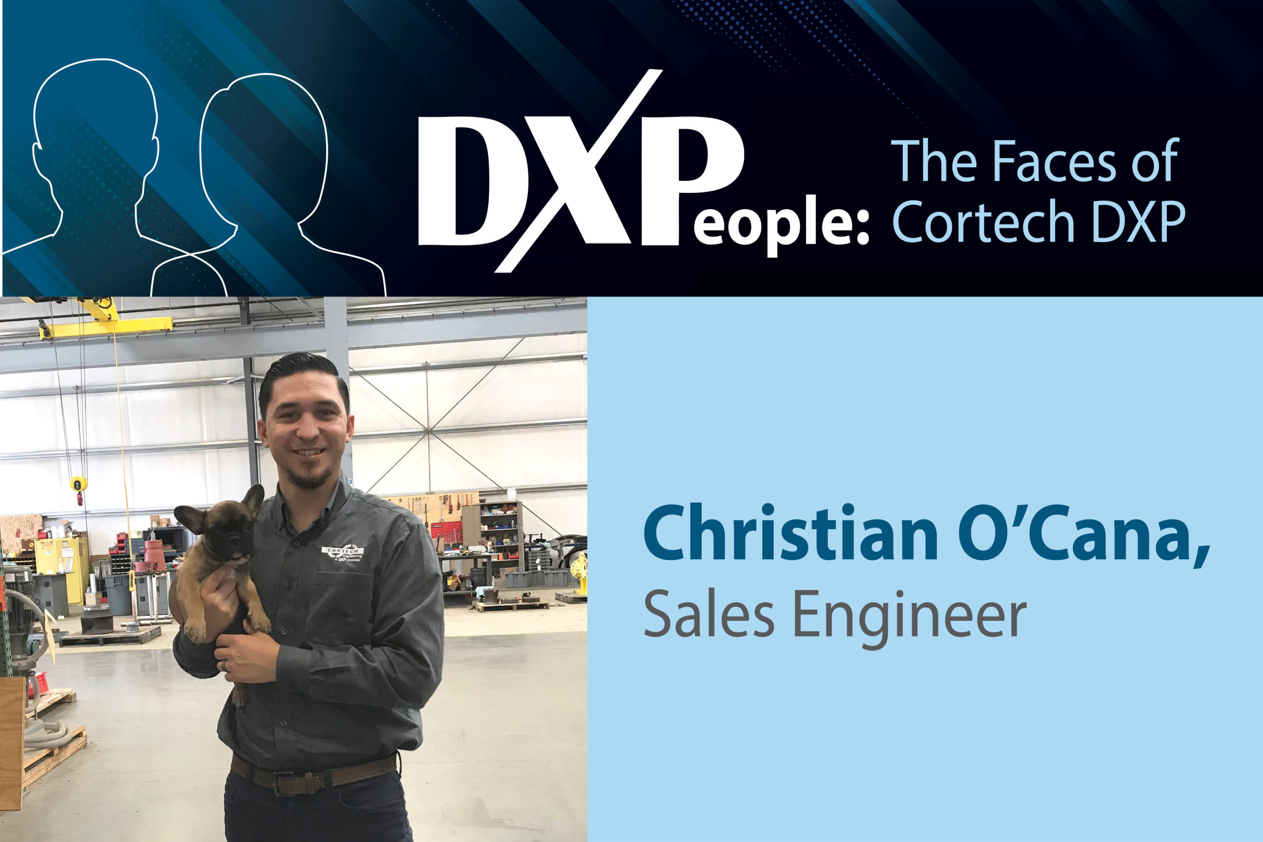 The Faces of DXP Cortech <br> Christian O'Cana, Sales Engineer