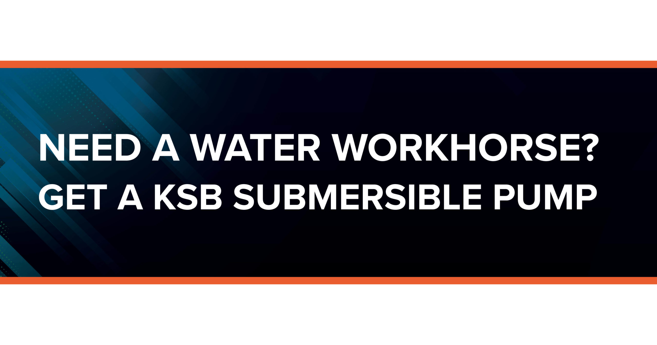 Need a Water Workhorse? Get a KSB Submersible Pump!