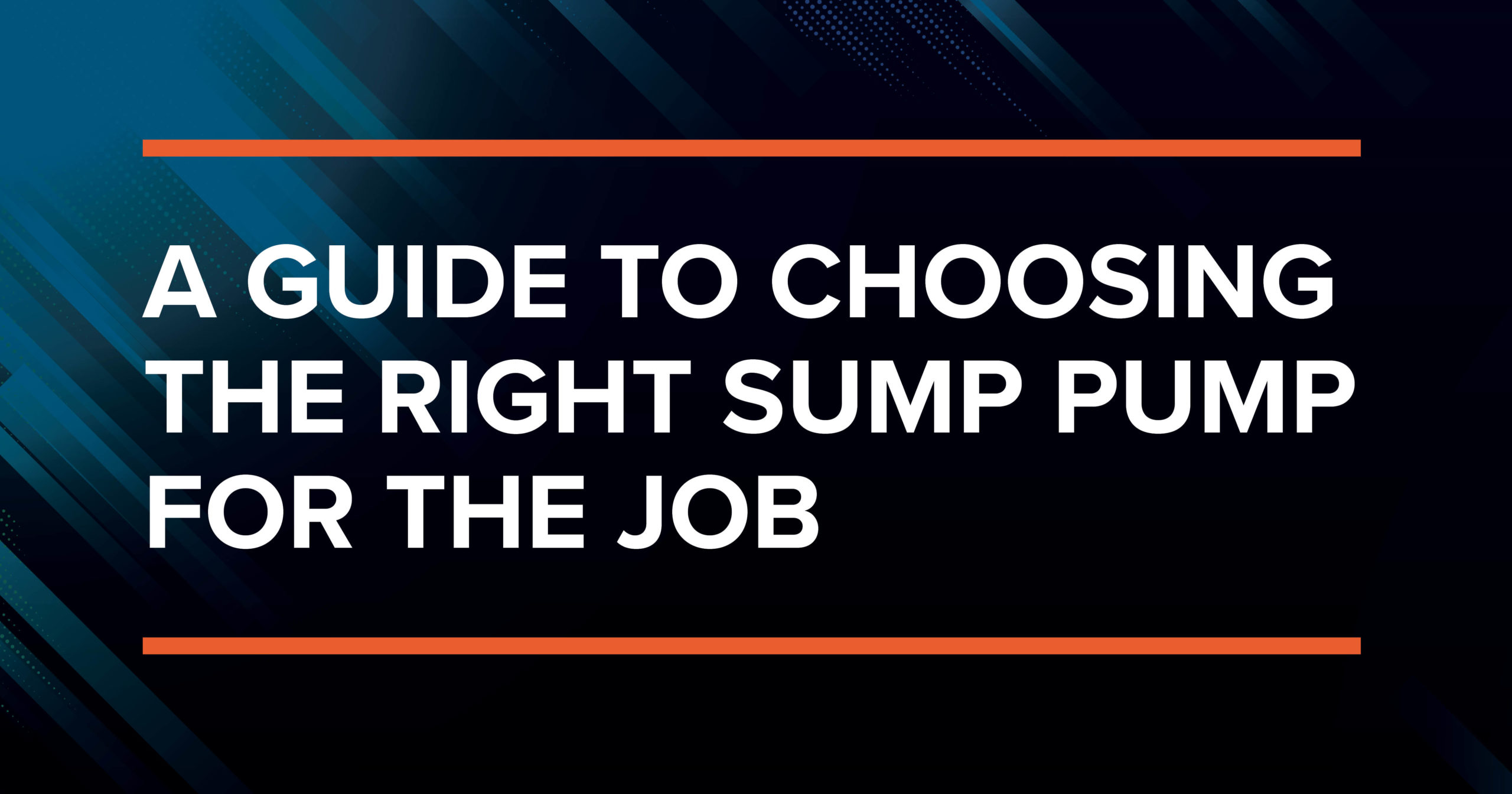 A Guide to Choosing the Right Sump Pump for the Job