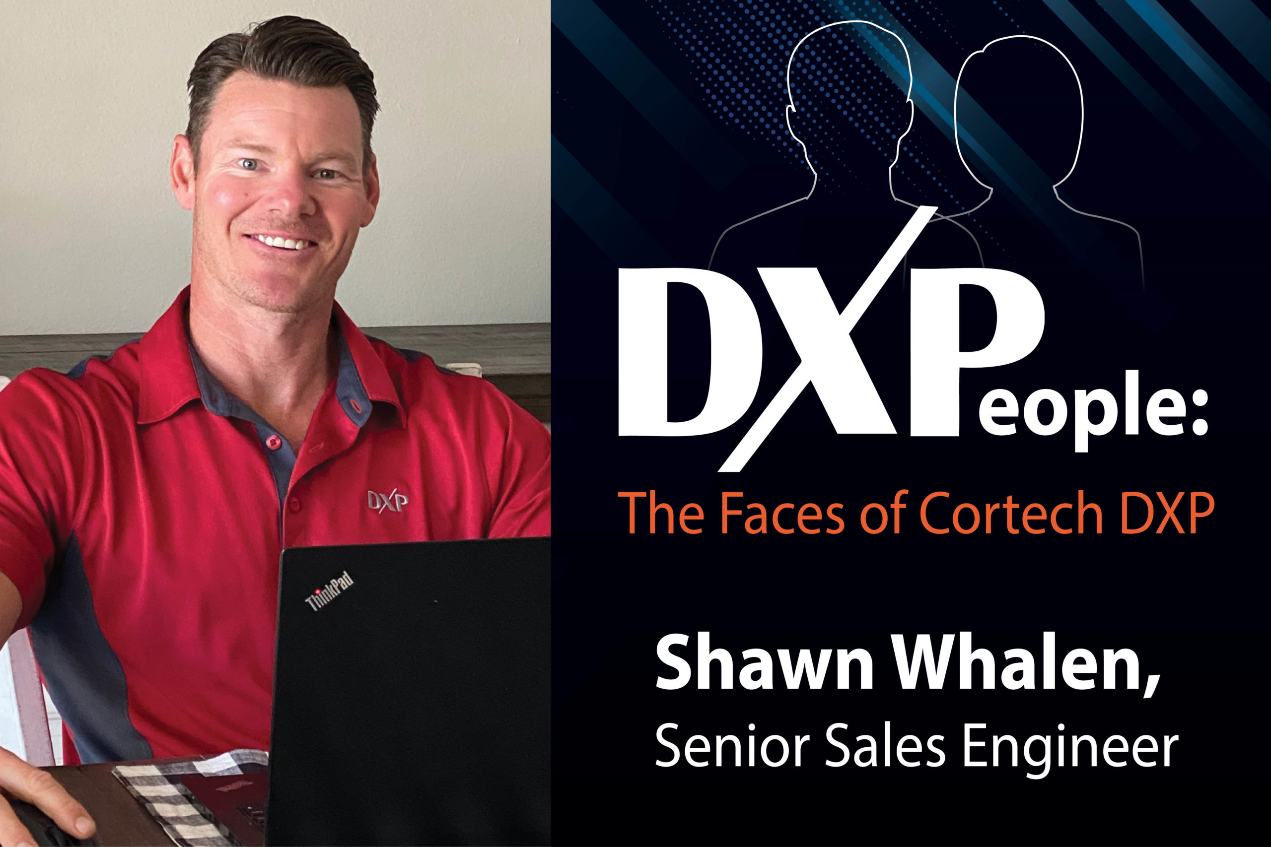 The Faces of DXP Cortech <br> Shawn Whalen, Senior Sales Engineer