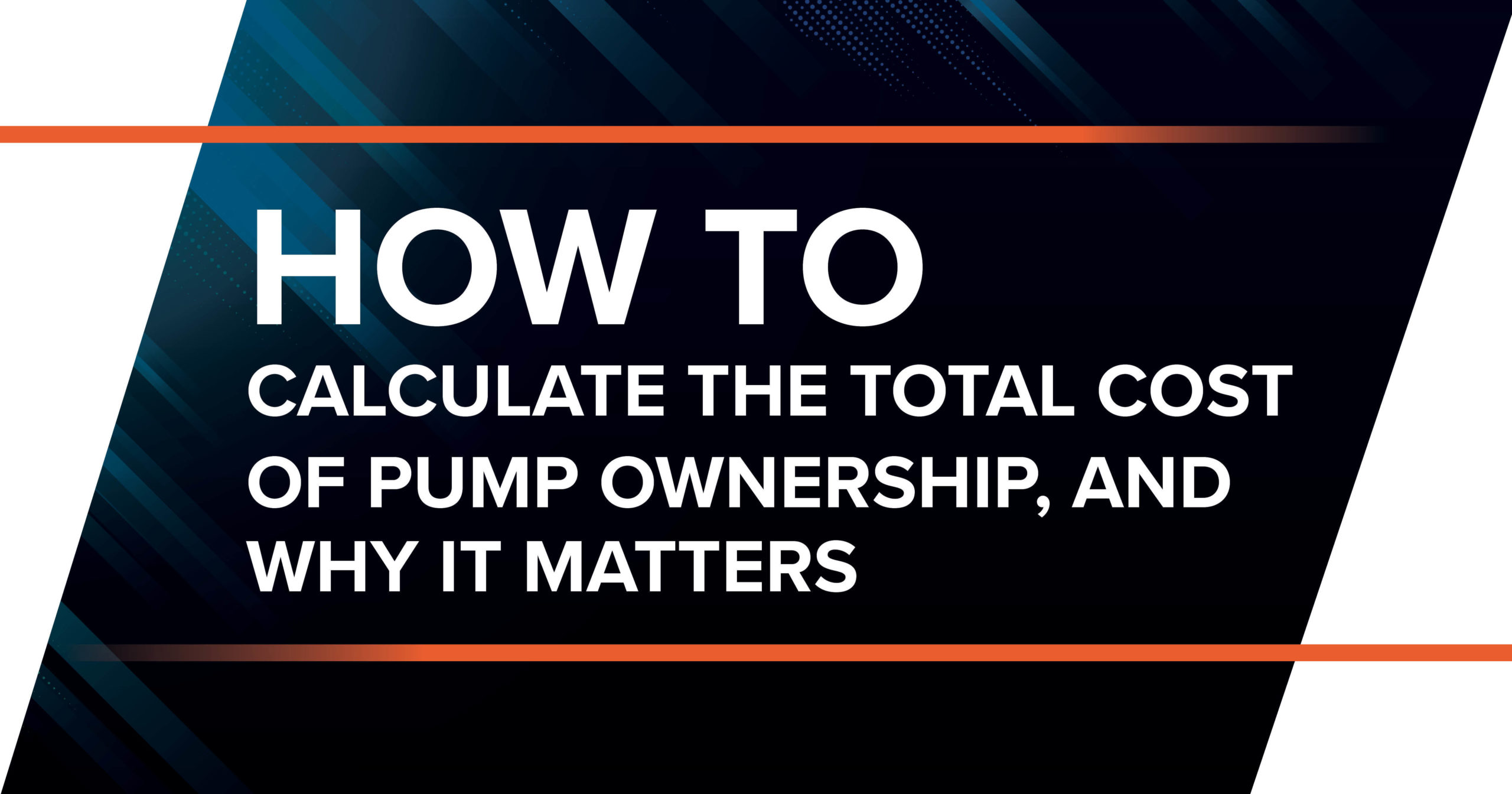 How to Calculate the Total Cost of Pump Ownership, and Why It Matters