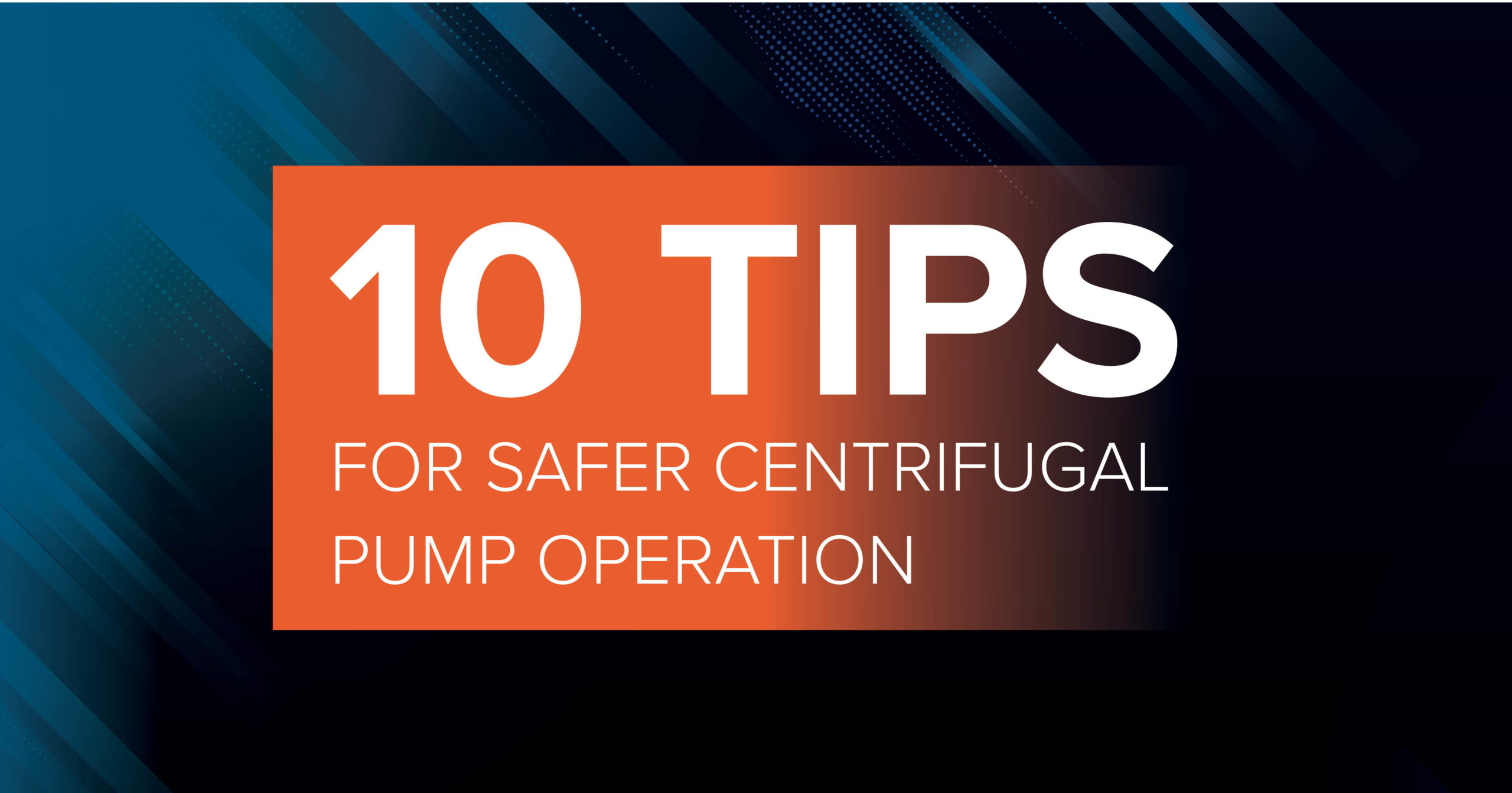 10 Tips for Safer Centrifugal Pump Operation