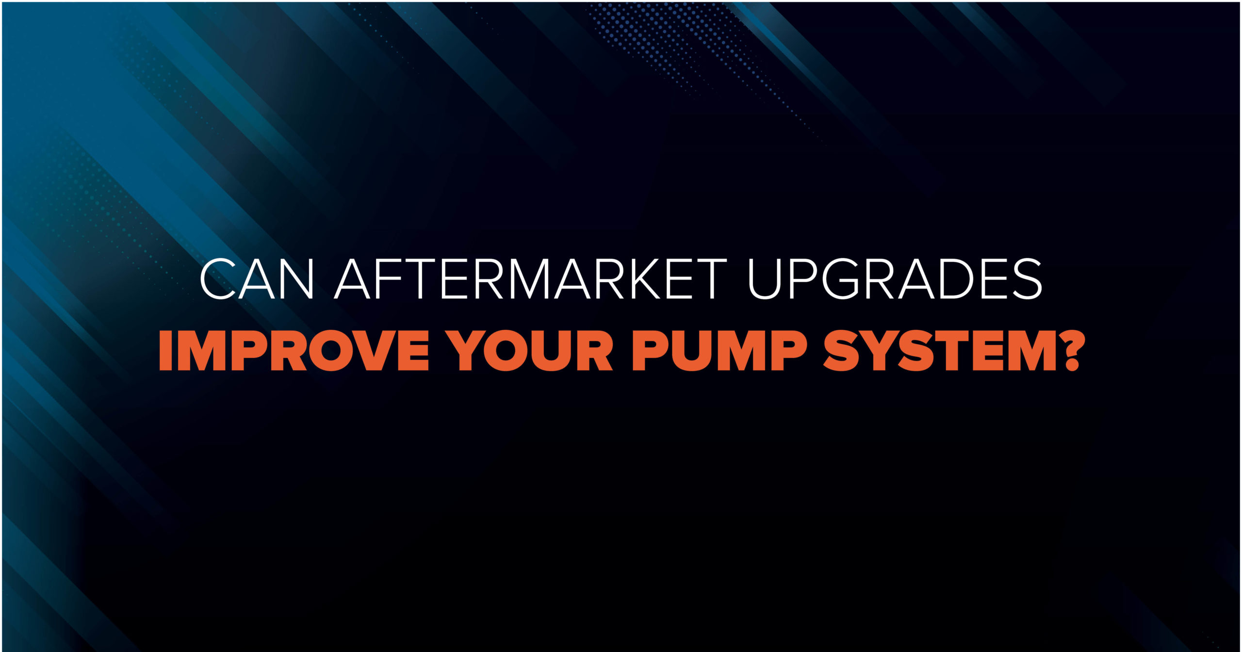 Can Aftermarket Upgrades Improve Your Pump System?